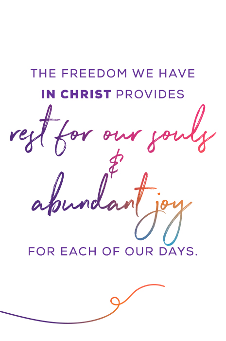 The Freedom We Have In Christ Provides Rest For Our Souls & Abundant Joy For Each Of Our Days