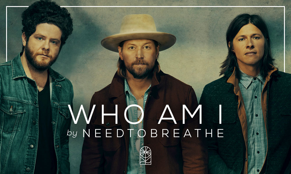 """Who Am I"" by NEEDTOBREATHE"