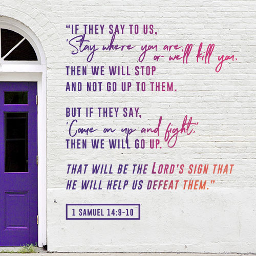 1 Samuel 14:9-10 If they say to us,