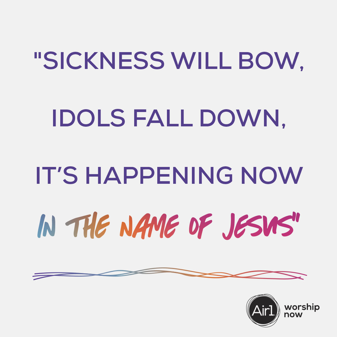 """Sickness Will Bow, Idols Fall Down, It"
