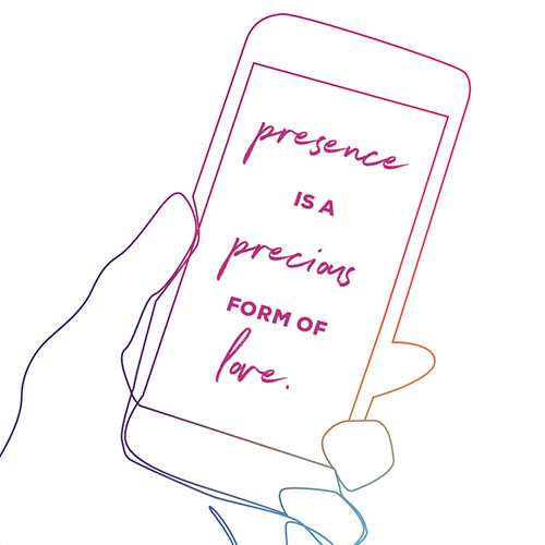 Presence is a precious form of love