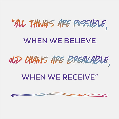 """""""All Things Are Possible, When We Believe. Old Chains Are Breakable, When We Receive"""""""