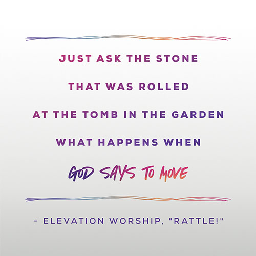 """""""Just Ask The Stone, That Was Rolled At The Tomb In The Garden, What Happens When God Says To Move"""" - Elevation Worship, RATTLE!"""