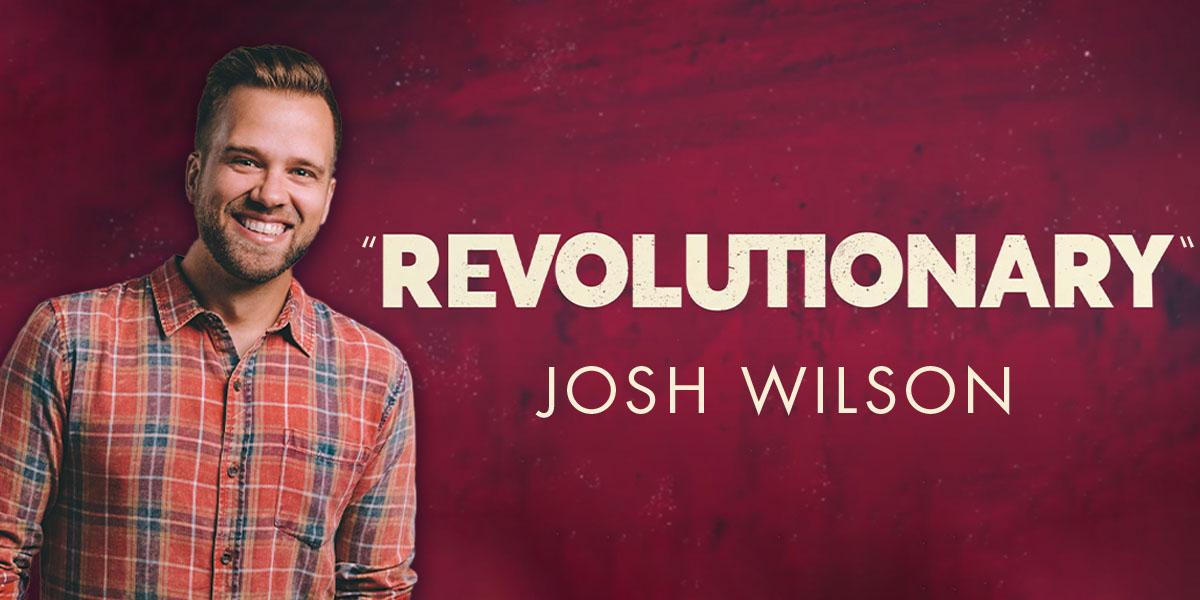 "Josh Wilson ""Revolutionary"""