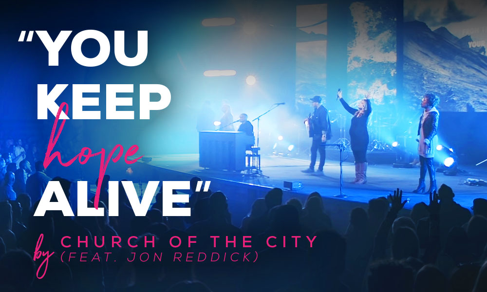 """""""You Keep Hope Alive"""" by Church of the City Feat. Jon Reddick"""
