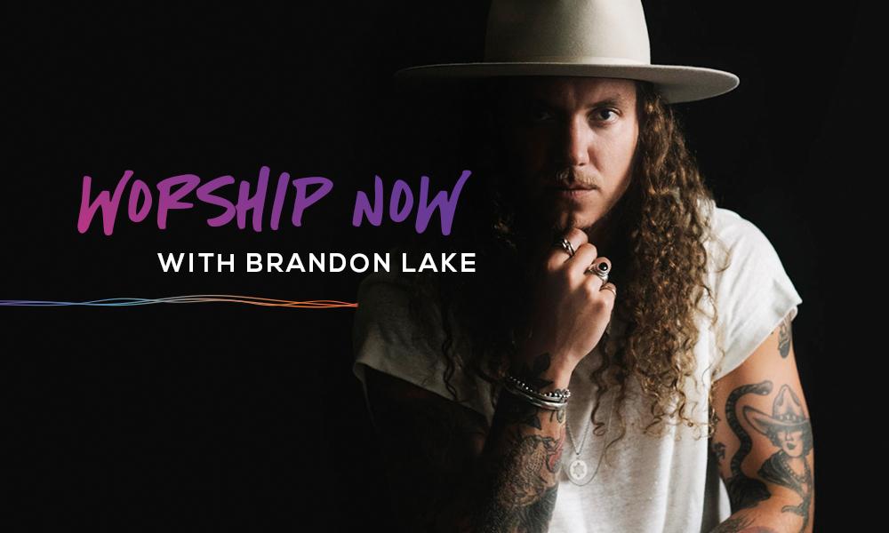 Worship Now With Brandon Lake