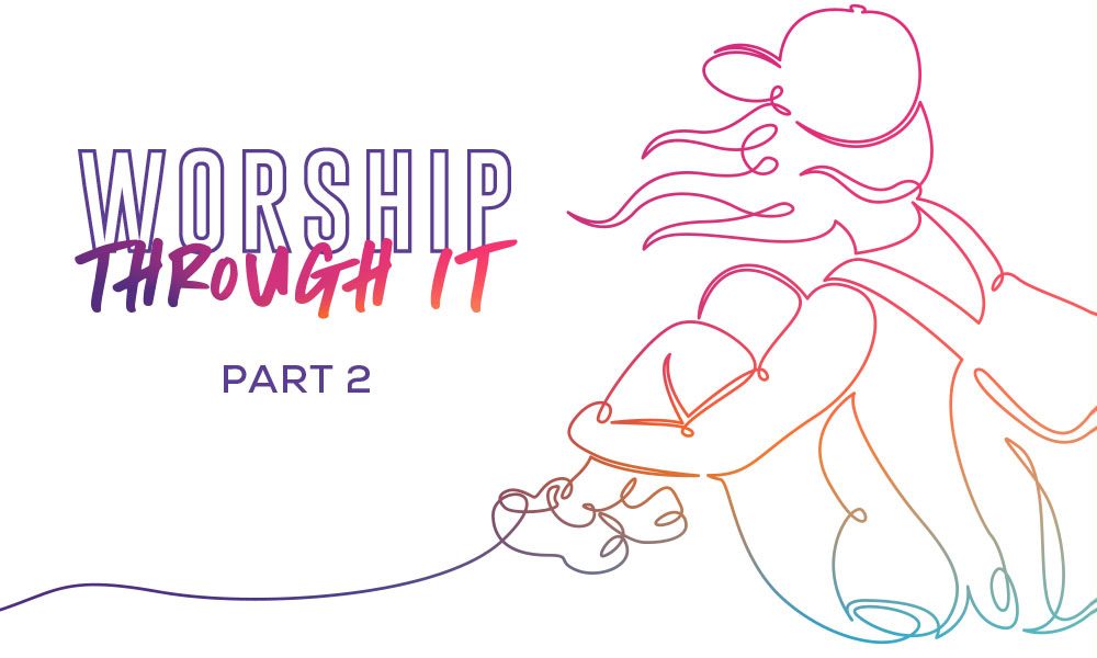 Worship Through It Part 2