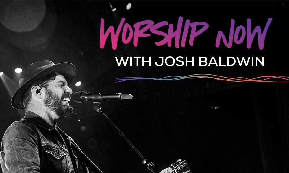 Worship Now with Josh Baldwin