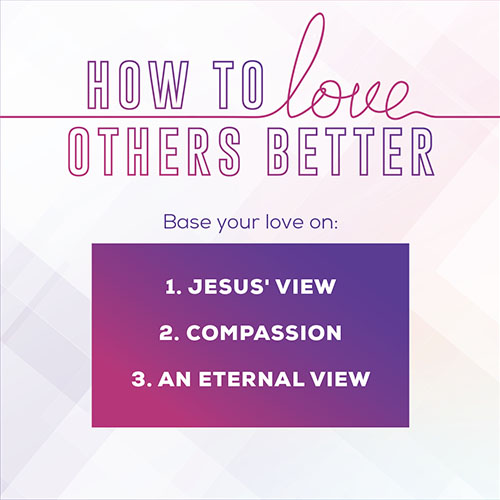 How To Love Others Better: Base Your Love On 1. Jesus