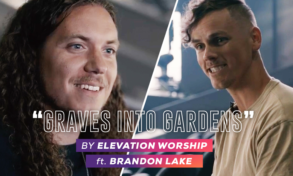 """Graves Into Gardens"" by Elevation Worship Feat. Brandon Lake"